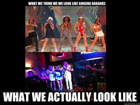 Funny Karaoke Meme - what we think we we look like singing karaoke what we