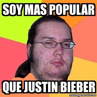 Popular Meme Generator - meme friki soy mas popular que justin bieber 74313