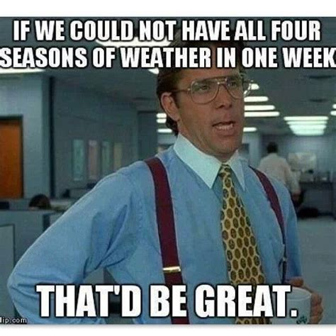 Weather Meme - four seasons of weather in one week pictures photos and
