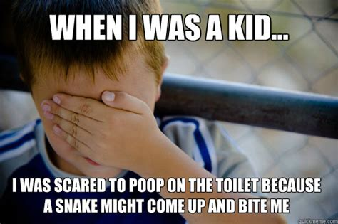 When I Was A Kid Meme - when i was a kid i was scared to poop on the toilet