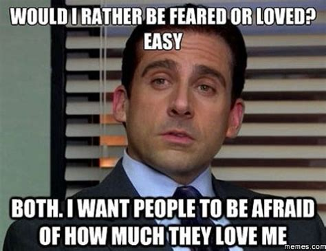 Afraid Meme - i want people to be afraid of how much they love me