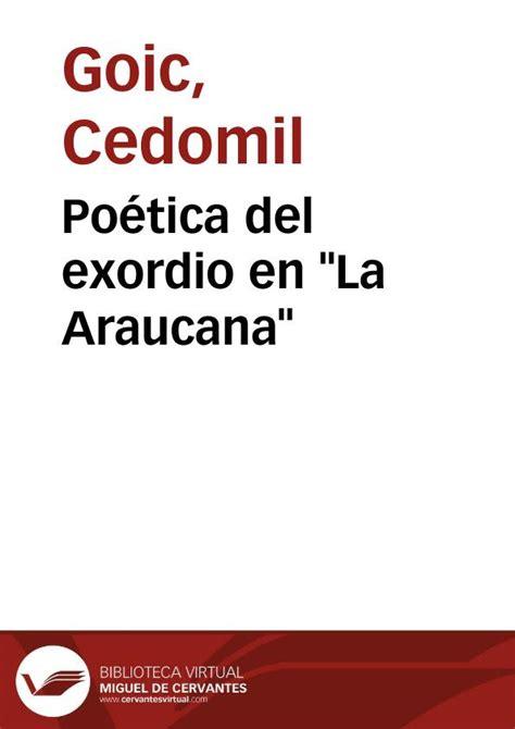 la araucana letras latinoamericanas po 233 tica del exordio en quot la araucana quot cedomil goic biblioteca virtual miguel de cervantes