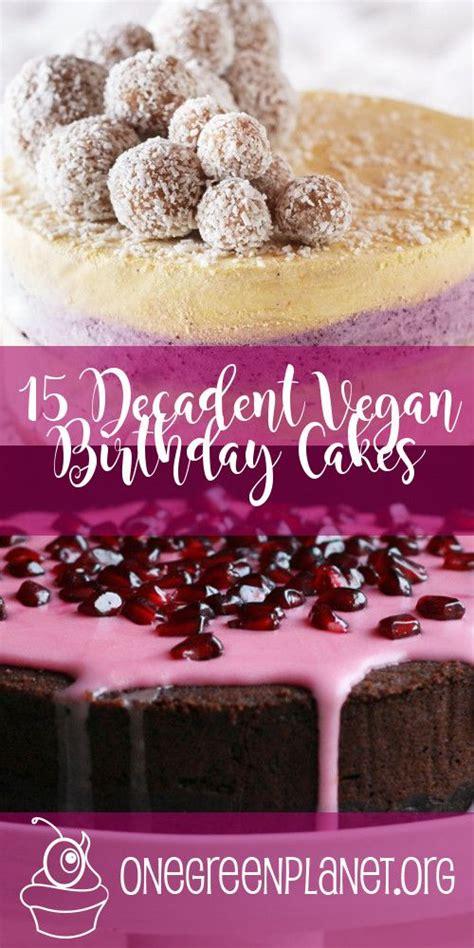 decadent vegan birthday cake recipes vegan gluten  sugar  baking vegan