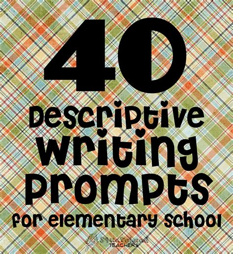 40 descriptive writing prompts for elementary school squarehead teachers