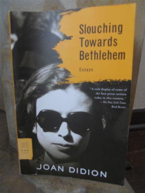 slouching towards bethlehem essays alison l bell slouching towards bethlehem by joan didion