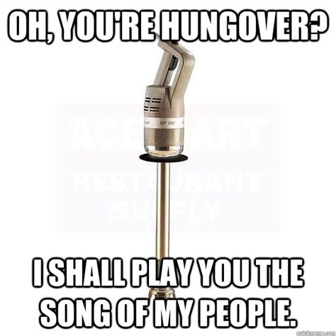 Hung Over Meme - i shall play you the song of my people meme