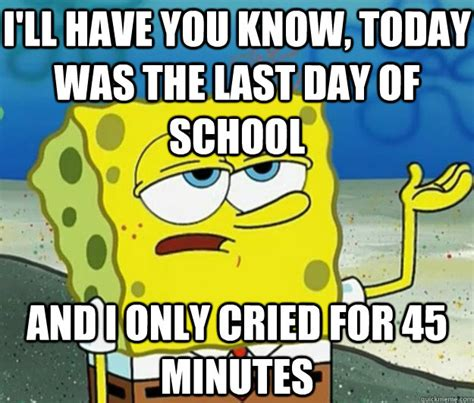 School Today Meme - 20 best memes about the last day of school sayingimages com