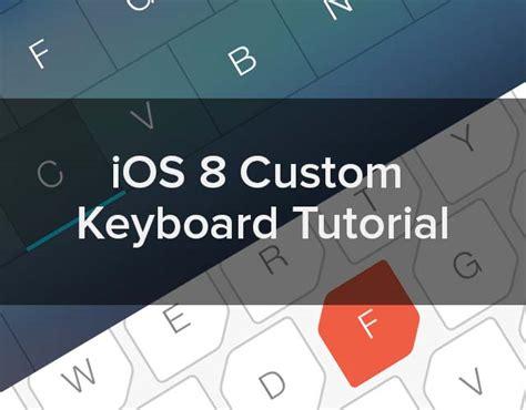 keyboard tutorial ios ios 8 custom keyboard tutorial how to create a third