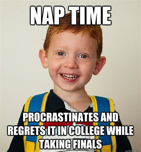 Nap Time Meme - nap time procrastinates and regrets it in college while