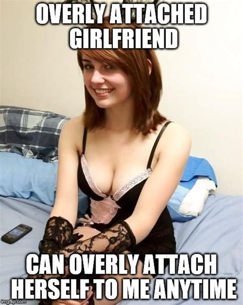 Clingy Girlfriend Meme - the gallery for gt overly attached girlfriend bra