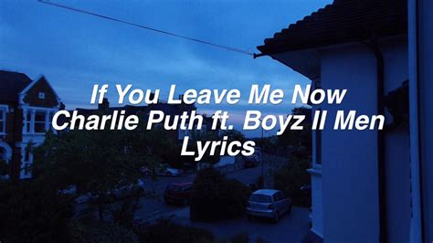 charlie puth if you leave me now lyrics if you leave me now charlie puth ft boyz ii men lyrics