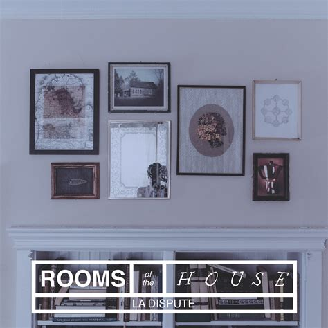 rooms of the house la dispute the rooms of the house 88 5 kure fm