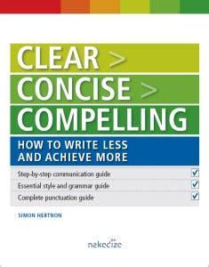 brief concise and clear the basics of writing for relations and communications books clear concise compelling how to write less and achieve