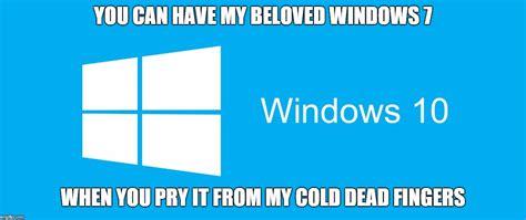 Meme Generator Windows 10 - windows 10 vs windows 7 imgflip