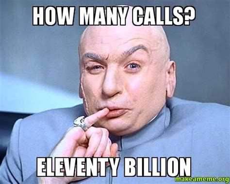 How Make A Meme - how many calls eleventy billion make a meme