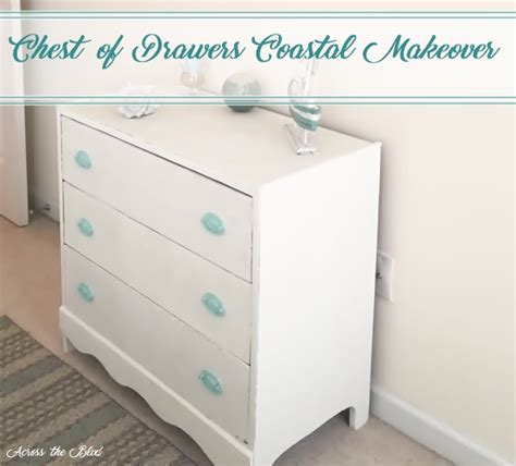 Chest Of Drawers Makeover by Chest Of Drawers Coastal Makeover Across The Boulevard