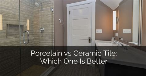 Ceramic Tile Vs Porcelain Tile Bathroom by Porcelain Vs Ceramic Tile Which One Is Better Home