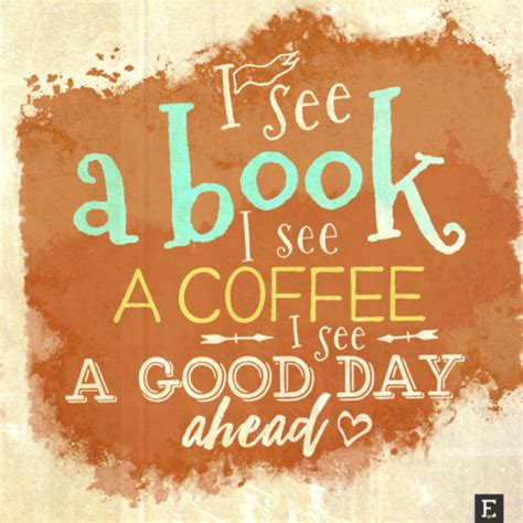 Or Book Booknerd Images New Book Quotes I See A Book I See A Coffee I See A Day Ahead 540x540