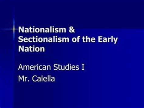 What Replaced Feelings Of Sectionalism In The Early 1800s by Ppt Nationalism Vs Sectionalism Powerpoint Presentation