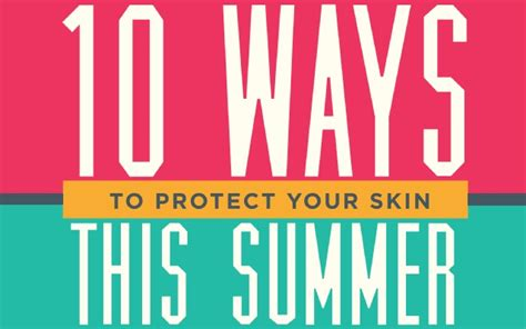 7 Ways To Protect Your Skin This Summer by 10 Ways To Protect Your Skin This Summer Infographic