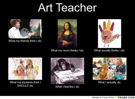 Teacher Meme Generator - art teacher meme generator what i do random