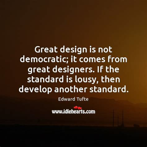 design is not a democracy the moment when you want to quit is the moment