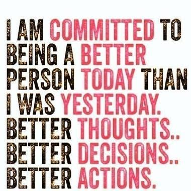 Today Is Better Than Yesterday Essay by I Am Committed To Being A Better Person Today Than Yesterday Better Thoughts Better