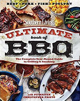 200 amazing recipes and complete smokers guide books southern living ultimate book of bbq the complete year