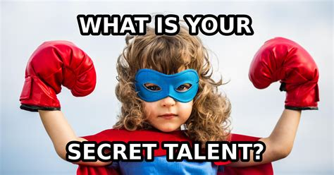 your secret what is your secret talent question 5 are you a