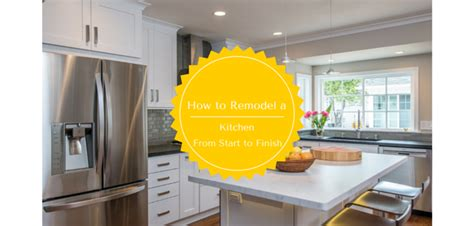 how to start a kitchen remodel how to remodel a kitchen from start to finish