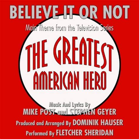 The Greatest American Joey Scarbury Believe It Or Not Theme From The Greatest American By Mike Post Stephen