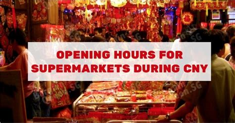 ntuc operating hours new year opening hours for supermarkets during 2017 cny ntuc