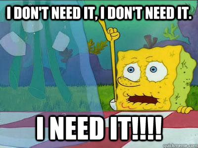I Need It Meme - i need it spongebob squarepants know your meme