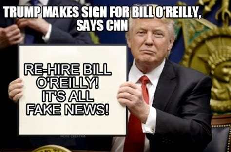 Bill O Reilly Meme Generator - meme creator trump makes sign for bill o reilly says