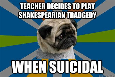 depressed pug meme decides to play shakespearian tradgedy when suicidal clinically depressed pug