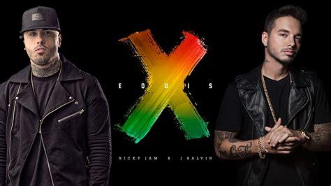 nicky jam and j balvin x equis nicky jam j balvin 2018 reggaeton official