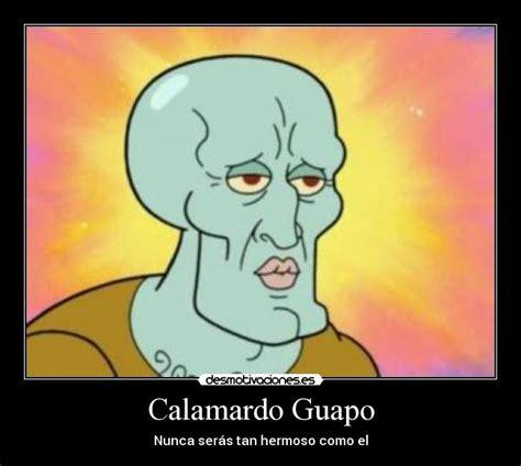 Calamardo Meme - calamardo guapo desmotivaciones