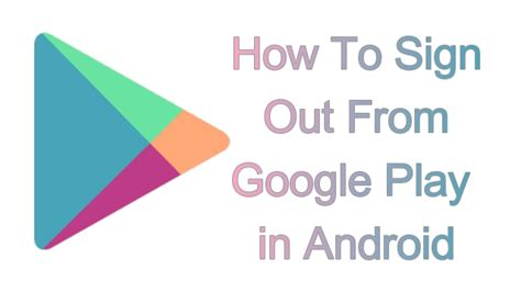 sign out of on android how to sign out of play store on android smartphones