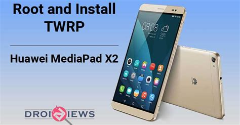 themes huawei mediapad x2 root and twrp recovery on huawei mediapad x2 droidviews