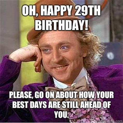 29th Birthday Meme - oh happy 29th birthday please go on about how your best