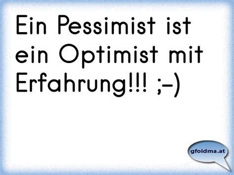 Optimist Oder Pessimist by Ein Pessimist Ist Ein Optimist Mit Erfahrung