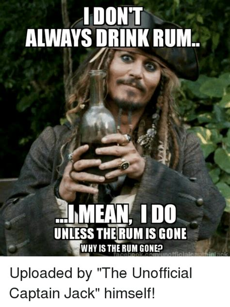 Rum Meme - i dont always drink rum imean ido unless the rumis gone