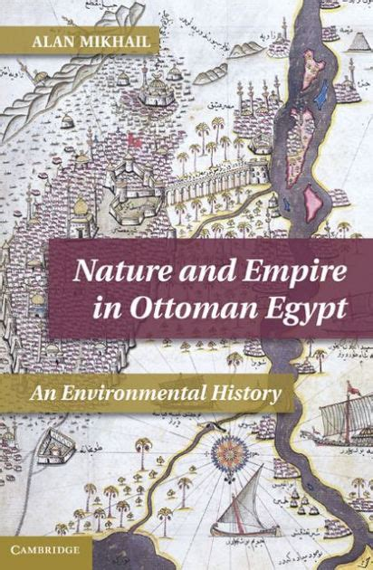 books about ottoman empire nature and empire in ottoman egypt an environmental