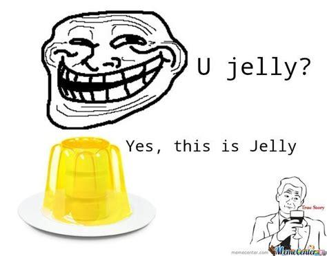 U Jelly Meme - u jelly by lucyninja98 meme center