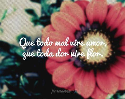 imagenes sobre flores que todo mal vire amor que toda dor vire