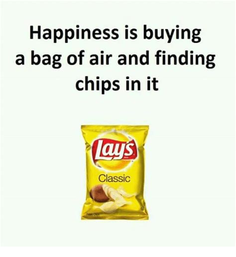 Lays Chips Meme - happiness is buying a bag of air and finding chips in it