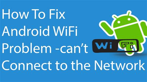 Android Can T Connect To Wifi by Fix Android Wifi Problem Can T Connect To The Network