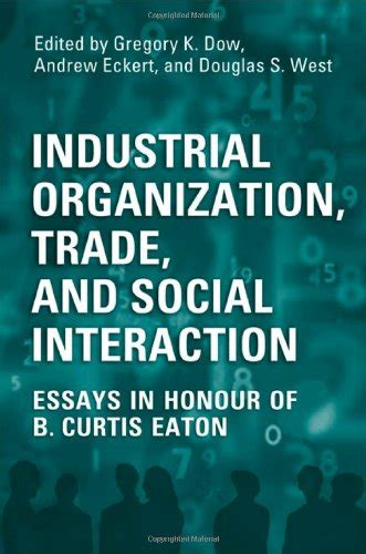 Social Interaction Essay by Industrial Organization Trade And Social Interaction Essays In Honour Of B Curtis Eaton