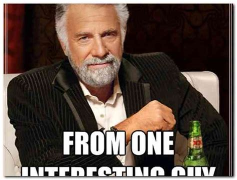 Meme Most Interesting Man - birthday page 4248 rusmart org