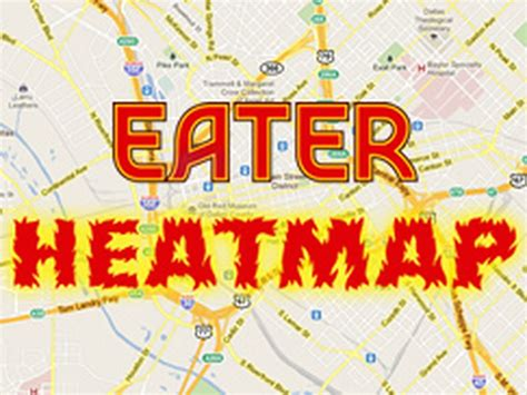 eater heat map the eater dallas heatmap august 2013 edition eater dallas
